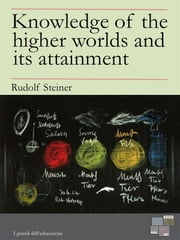 Knowledge of the higher worlds and its attainment ebook by Rudolf Steiner
