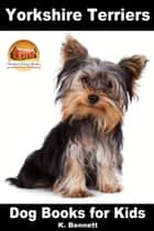 Yorkshire Terriers: Dog Books for Kids ebook by K. Bennett