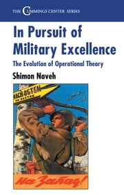 In Pursuit of Military Excellence - The Evolution of Operational Theory ebook by Shimon Naveh