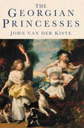 The Georgian Princesses ebook by John Van der Kiste