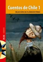 Cuentos de Chile 1 ebook by Floridor Pérez