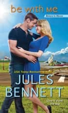 Be with Me ebook by Jules Bennett