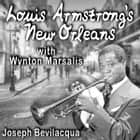 Louis Armstrong's New Orleans, with Wynton Marsalis - A Joe Bev Musical Sound Portrait audiobook by Joe Bevilacqua, Joe Bevilacqua, Wynton Marsalis,...