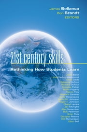 21st Century Skills - Rethinking How Students Learn ebook by James A. Bellanca