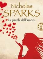 Le parole dell'amore eBook by Nicholas Sparks