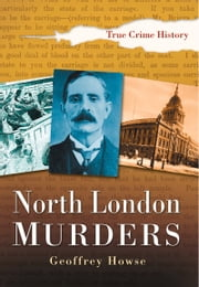 North London Murders ebook by Geoffrey Howse