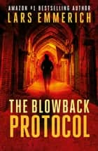 The Blowback Protocol - A Sam Jameson Thriller eBook by Lars Emmerich