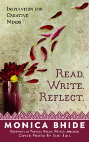 Read. Write. Reflect. - Inspiration for Creative Minds ebook by Monica Bhide