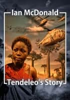 Tendeleo's Story - Chaga: Book 3 ebook by Ian McDonald