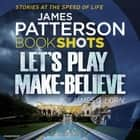 Let's Play Make-Believe - BookShots audiobook by James Patterson, Helen Wick