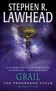 Grail - Book Five of the Pendragon Cycle ebook by Stephen R Lawhead