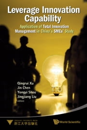 Leverage Innovation Capability - Application of Total Innovation Management in China's SMEs' Study ebook by Qingrui Xu,Jin Chen,Yongyi Shou;Jingjiang Liu