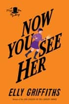 Now You See Them ebook by Elly Griffiths