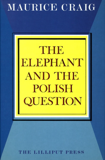 The Elephant and the Polish Question ebook by Maurice Craig