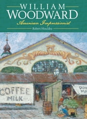 William Woodward - American Impressionist ebook by Robert Hinckley,George Schmidt,J. Richard Gruber,Jessie Poesch,Judith Bonner