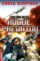 EDGE : Task Force Delta: Rogue Predator ebook by Craig Simpson,David Cousens