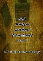 CEA Writers without Boundaries Volume 1 ebook by Celenic Earth Publications