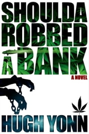 Shoulda Robbed a Bank ebook by Hugh Yonn