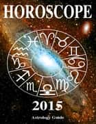 Horoscope 2015 ebook by Astrology Guide
