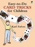 Easy-to-Do Card Tricks for Children ebook by Karl Fulves