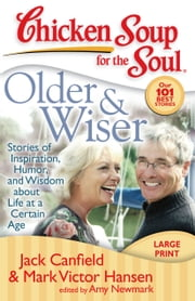 Chicken Soup for the Soul: Older & Wiser - Stories of Inspiration, Humor, and Wisdom about Life at a Certain Age ebook by Jack Canfield,Mark Victor Hansen,Amy Newmark