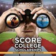 Score College Scholarships - The Student-Athlete's Playbook to Recruiting Success audiobook by Laura Dickinson, Robert A. Dickinson