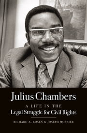 Julius Chambers - A Life in the Legal Struggle for Civil Rights ebook by Richard A. Rosen,Joseph Mosnier