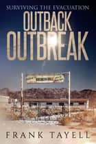 Surviving the Evacuation: Outback Outbreak - Surviving the Evacuation ebook by Frank Tayell