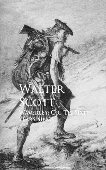Waverley; Or, 'Tis Sixty Years Since ebook by Walter Scott