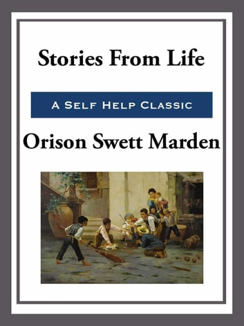 Stories From Life ebook by Orison Swett Marden