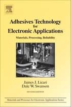 Adhesives Technology for Electronic Applications ebook by James J. Licari,Dale W. Swanson