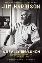 A Really Big Lunch eBook by Jim Harrison