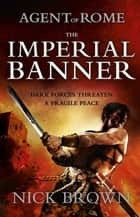 The Imperial Banner - Agent of Rome 2 ebook by Nick Brown