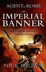 Agent of Rome: The Imperial Banner - Agent of Rome 2 ebook by Nick Brown