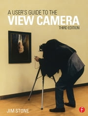 A User's Guide to the View Camera - Third Edition ebook by Jim Stone