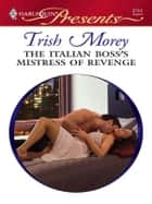 The Italian Boss's Mistress of Revenge ebook by Trish Morey