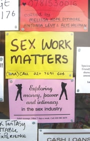Sex Work Matters - Exploring Money, Power, and Intimacy in the Sex Industry ebook by Melissa Hope Ditmore, Antonia Levy, Alys Willman,...