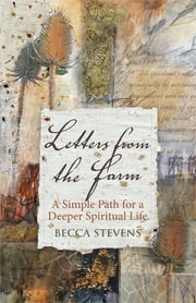 Letters from the Farm - A Simple Path for a Deeper Spiritual Life ebook by Becca Stevens
