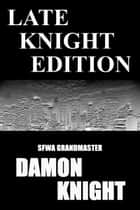 Late Knight Edition ebook by Damon Knight
