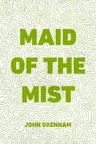 Maid of the Mist ebook by John Oxenham