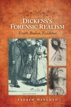 Dickens's Forensic Realism - Truth, Bodies, Evidence ebook by Andrew Mangham