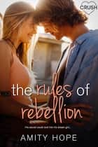 The Rules of Rebellion ebook by Amity Hope