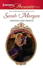 Defying the Prince - A Contemporary Royal Romance eBook by Sarah Morgan