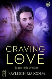 Craving His Love (Black Hills Wolves #47) ebook by Kayleigh Malcolm