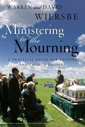 Ministering to the Mourning - A Practical Guide for Pastors, Church Leaders, and Other Caregivers ebook by David Wiersbe,Warren W. Wiersbe