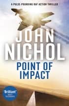 Point of Impact - A completely gripping military thriller ebook by John Nichol