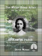 STOLEN IN PARIS: The Lost Chronicles of Young Ernest Hemingway: The Marge Bump Affair ebook by David Wyant
