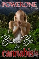 BOUND BLISS FOR CANNABIS ebook by