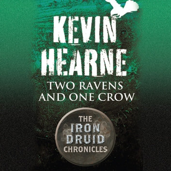 Two Ravens and One Crow - An Iron Druid Chronicles Novella audiobook by Kevin Hearne