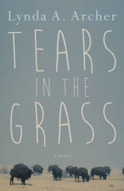 Tears in the Grass ebook by Lynda A. Archer